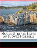 Nogle Utrykte Breve Af Ludvig Holberg, Ludvig Holberg, 1149685204