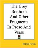 The Grey Brethren and Other Fragments in Prose and Verse, Michael Fairless, 1161465200