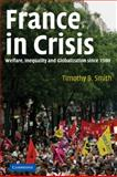 France in Crisis : Welfare, Inequality and Globalization since 1980, Smith, Timothy B., 0521605202