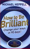 How to Be Brilliant : Change Your Ways in 90 Days!, Heppell, Michael, 1292065206