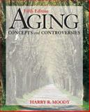 Aging : Concepts and Controversies, Moody, Harry R., 1412915201