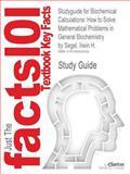 Studyguide for Biochemical Calculations, Cram101 Textbook Reviews, 1490205209