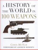 A History of the World in 100 Weapons, Chris McNab, 184908520X