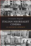 Italian Neorealist Cinema : An Aesthetic Approach, Wagstaff, Christopher, 0802095208