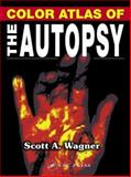 Color Atlas of the Autopsy, Wagner, Scott A., 0849315204