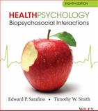 Health Psychology : Biopsychosocial Interactions, Sarafino, Edward P. and Smith, Timothy W., 1118425200