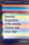 Operator Inequalities of the Jensen, Cebysev and Grüss Type, Dragomir, Silvestru Sever, 1461415209