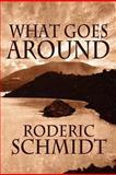 What Goes Around, Roderic Schmidt, 1462645208