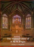 The Stained Glass of A.W.N. Pugin, Shepherd, Stanley A., 1904965202