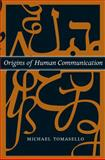 Origins of Human Communication, Tomasello, Michael, 0262515202