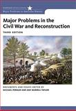 Major Problems in the Civil War and Reconstruction : Documents and Essays, Perman, Michael and Taylor, Amy Murrell, 0618875204
