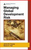 Managing Global Development Risk, Hall, Steven E. and Hussey, James M., 1420055208