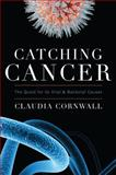 Catching Cancer, Claudia Cornwall, 1442215208