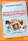 Doing Your Early Years Research Project : A Step-by-Step Guide, Roberts-Holmes, Guy, 1849205205