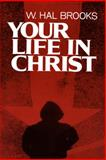 Your Life in Christ, W. Hal Brooks, 0805425209