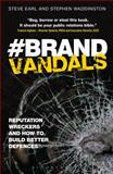 Brand Vandals : Reputation Wreckers and How to Build Better Defences, Earl, Steve and Waddington, Stephen, 1472905202