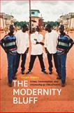 The Modernity Bluff : Crime, Consumption, and Citizenship in Cote d'Ivoire, Newell, Sasha, 0226575209