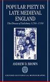 Popular Piety in Late Medieval England : The Diocese of Salisbury, 1250-1550, Brown, Andrew D., 019820521X