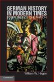 German History in Modern Times : Four Lives of the Nation, Hagen, William W., 0521175216