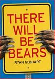 There Will Be Bears, Ryan Gebhart, 0763665215