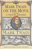 Mark Twain on the Move : A Travel Reader, Twain, Mark, 0817355219