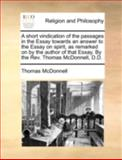 A Short Vindication of the Passages in the Essay Towards an Answer to the Essay on Spirit, As Remarked on by the Author of That Essay by the Rev Tho, Thomas McDonnell, 1140755218