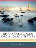 Regola Delli Cinque Ordini D'Architettur, Giacomo Barozzi, 1144195217