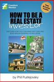 How to Be a Real Estate Investor, Phil Pustejovsky, 1475235216