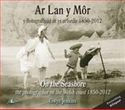 Ar Lan y Môr - Y Ffotograffydd Ar Yr Arfordir 1850-2012, Gwyn Jenkins, 1847715214