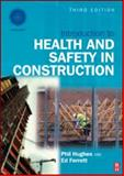 Introduction to Health and Safety in Construction : The Handbook for Construction Professionals and Students on Nebosh and Other Construction Courses, Hughes, Phil and Ferrett, Ed, 1856175219