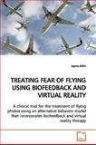 Treating Fear of Flying Using Biofeedback and Virtual Reality, Jayme Albin, 3639165217