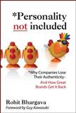 Personality Not Included : How Authentic Marketing Sets Great Companies Apart, Bhargava, Rohit, 0071545212