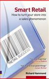 Smart Retail : How to Turn Your Store into a Sales Phenomenon, Hammond, Richard, 0273675214