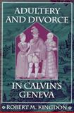 Adultery and Divorce in Calvin's Geneva, Kingdon, Robert M., 067400521X