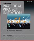 Practical Project Initiation : A Handbook with Tools, Wiegers, Karl E., 0735625212