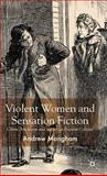 Violent Women and Sensation Fiction : Crime, Medicine and Victorian Popular Culture, Mangham, Andrew, 0230545211