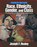 Race, Ethnicity, Gender, and Class : The Sociology of Group Conflict and Change, Healey, Joseph F., 141291521X