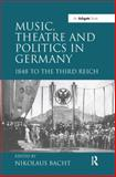 Music Theatre and Politics in Germany : 1848 to the Third Reich, , 0754655210