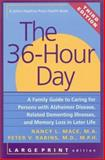 The 36-Hour Day : A Family Guide to Caring for Persons with Alzheimer's Disease, Related Dementing Illnesses and Memory Loss in Later Life, Mace, Nancy L. and Rabins, Peter V., 0801865212