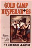 Gold Camp Desperadoes : Violence, Crime, and Punishment on the Mining Frontier, Mather, J. E. and Boswell, F. E., 0806125217