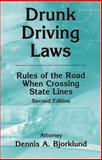 Drunk Driving Laws : Rules of the Road When Crossing State Lines, 2nd Ed, Bjorklund, Dennis A., 0967985218