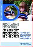 Regulation Disorders of Sensory Processing in Children, Pratibha Reebye and Aileen Stalker, 1843105217