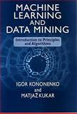 Machine Learning and Data Mining : Introduction to Principles and Algorithms, Kononkenko, Igor and Kukar, Matjaz, 1904275214