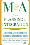 M&A from Planning to Integration : Executing Acquisitions and Increasing Shareholder Value, Borghese, Robert J. and Borgese, Paul, 007137521X