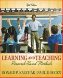 Learning and Teaching : Research-Based Methods, Kauchak, Donald P. and Eggen, Paul D., 0205495214