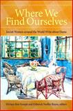 Where We Find Ourselves : Jewish Women Around the World Write about Home, , 143842521X
