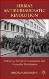 Serbia's Antibureaucratic Revolution : Milosevic, the Fall of Communism and Nationalist Mobilization, Vladisavljevic, Nebojsa, 0230205216