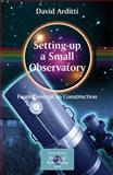Setting-Up a Small Observatory : From Concept to Construction, Arditti, David, 0387345213