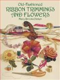 Old-Fashioned Ribbon Trimmings and Flowers, Mary B. Picken, 0486275213