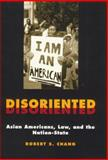 Disoriented : Asian Americans, Law, and the Nation-State, Chang, Robert S., 0814715214